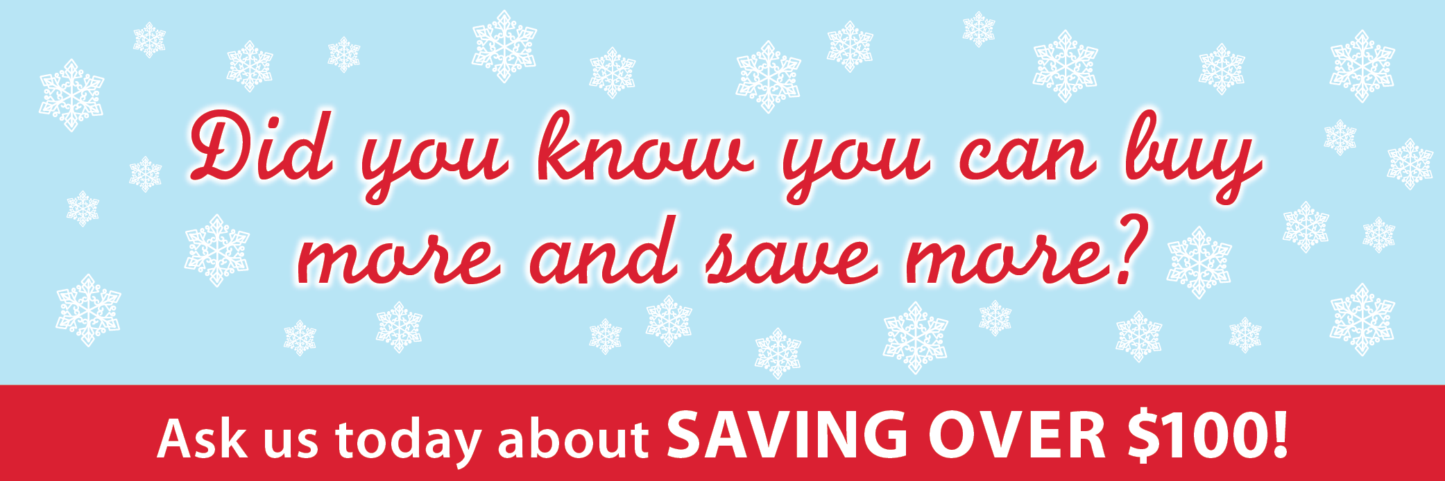 Ask us today about saving over $100!