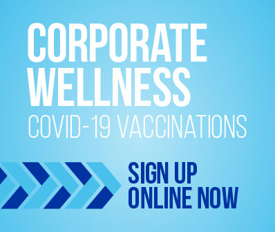 Sign Up for Corporate Wellness COVID-19 Vaccinations Online - Click Here!